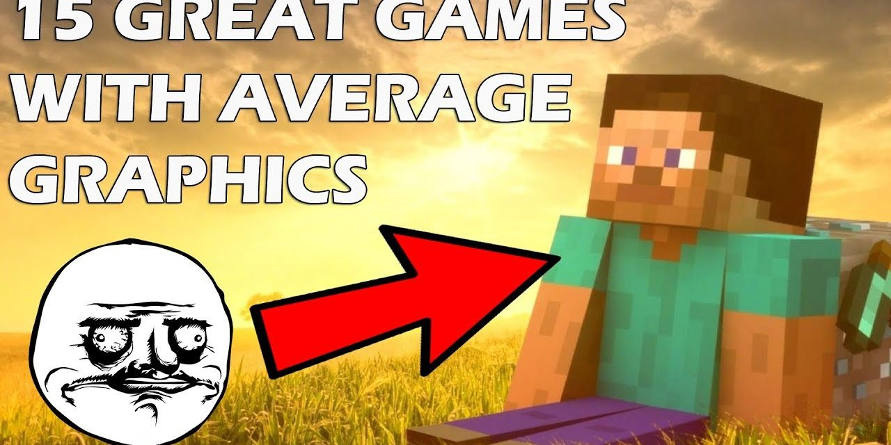 15 Great Games With AVERAGE Graphics