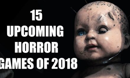 15 Upcoming  Horror Games of 2018 You Wouldn't Dare To Play With The Lights off